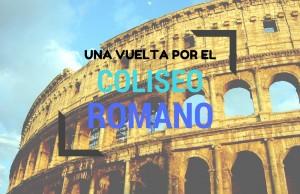 Una vuelta por el Coliseo Romano