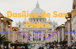 La Basílica de San Pedro y todo su esplendor